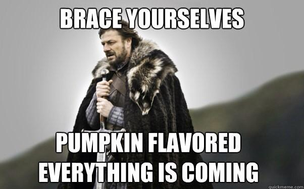 Image Text: brace yourselves pumpkin flavored everything is coming